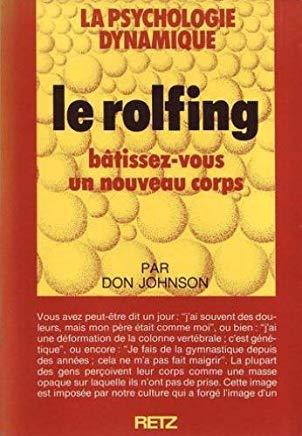 La psychologie dynamique, Le Rolfing   Don Johnson