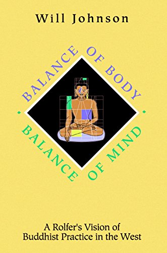 Balance of Body Balance of Mind - A Rolfer's Vision of Buddhist PRactice in the West