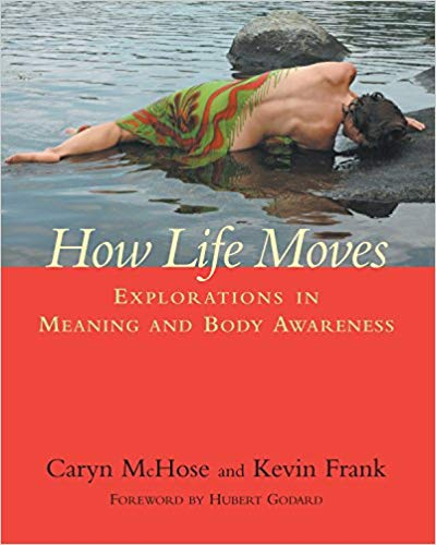 How Life Moves - Explorations in Meaning and Body Awareness