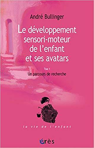 Le développement sensori-moteur de l'enfant et ses avatars - Un parcours de recherche