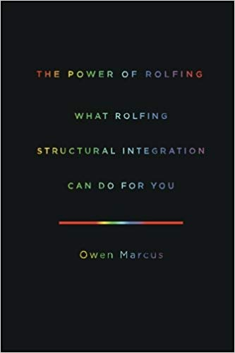 The Power of Rolfing - What Rolfing Structural Integration Can Do For You